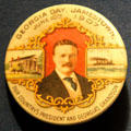 Jamestown Exposition souvenir Georgia Day button with photo of Teddy Roosevelt at Hampton Roads Naval Museum. Norfolk, VA.